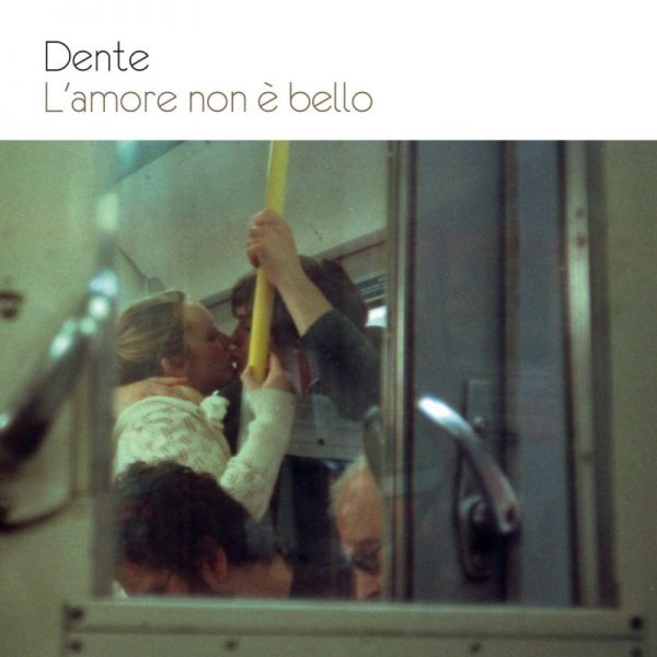 Dente - L'amore non è bello
